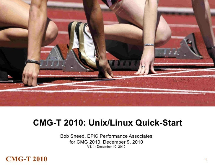 CMG-T 2010: Unix/Linux Quick-Start             Bob Sneed, EPiC Performance Associates                for CMG 2010, Decembe...