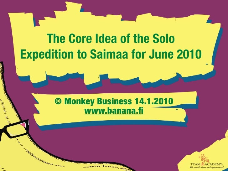 The Core Idea of the Solo Expedition to Saimaa for June 2010         © Monkey Business 14.1.2010             www.banana.fi