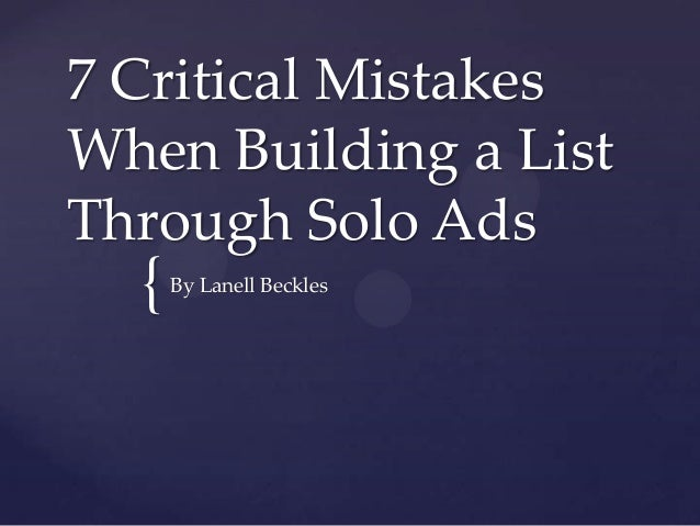 7 Critical MistakesWhen Building a ListThrough Solo Ads  {   By Lanell Beckles