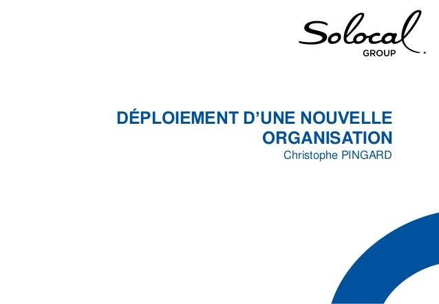 DÉPLOIEMENT D'UNE NOUVELLE ORGANISATION Christophe PINGARD