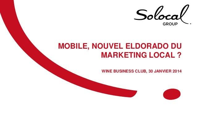 MOBILE, NOUVEL ELDORADO DU MARKETING LOCAL ? WINE BUSINESS CLUB, 30 JANVIER 2014