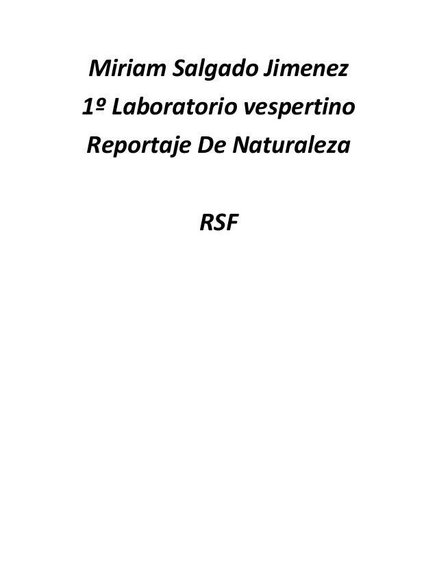 Miriam Salgado Jimenez 1º Laboratorio vespertino Reportaje De Naturaleza RSF