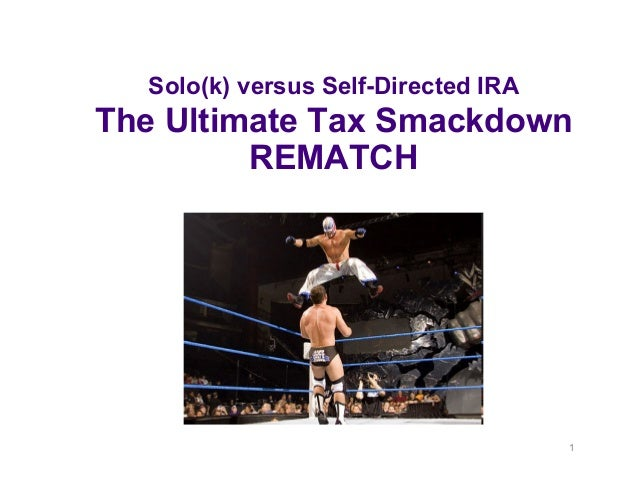 1 Solo(k) versus Self-Directed IRA The Ultimate Tax Smackdown REMATCH