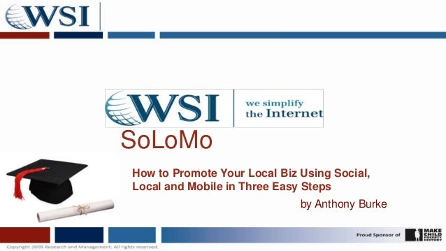 SoLoMoHow to Promote Your Local Biz Using Social,Local and Mobile in Three Easy Steps                              by Anth...