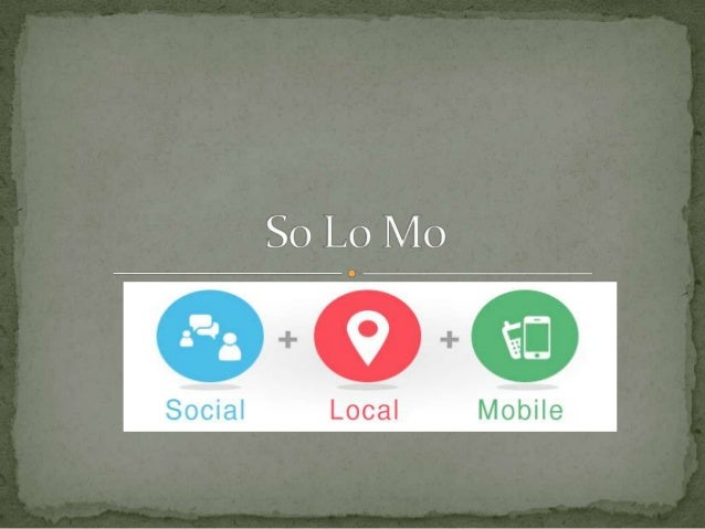  Social-Local-Mobile  relies on a person's smartphone's real-time location to provide the user with information based on ...