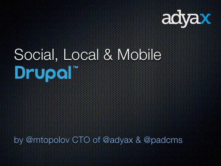 Social, Local & Mobileby @mtopolov CTO of @adyax & @padcms