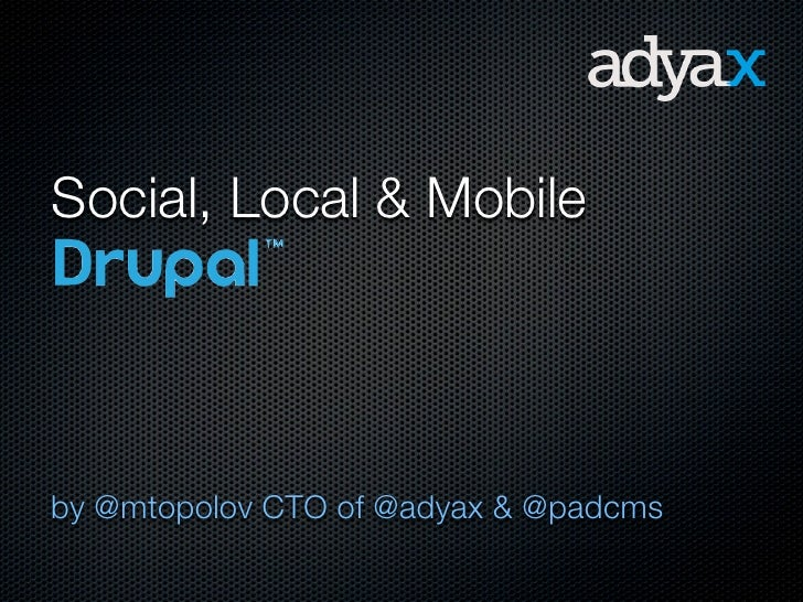For a Social Local and Mobile Drupal