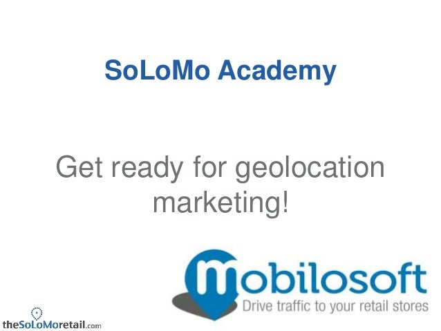 SoLoMo academy - Improve the virtual identity of your stores to benefit from better geolocation Marketing
