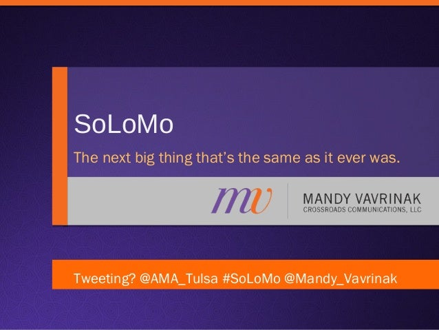 SoLoMo The next big thing that's the same as it ever was.  Tweeting? @AMA_Tulsa #SoLoMo @Mandy_Vavrinak