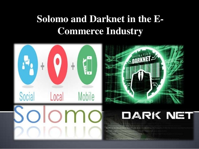 Solomo and Darknet in the ECommerce Industry