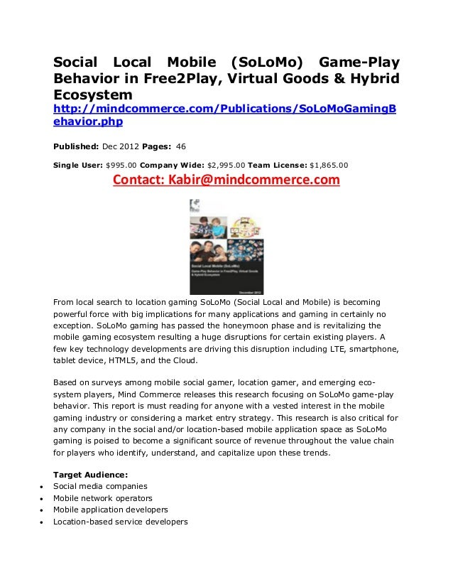 Social Local Mobile (SoLoMo) Game-Play    Behavior in Free2Play, Virtual Goods & Hybrid    Ecosystem    http://mindcommerc...