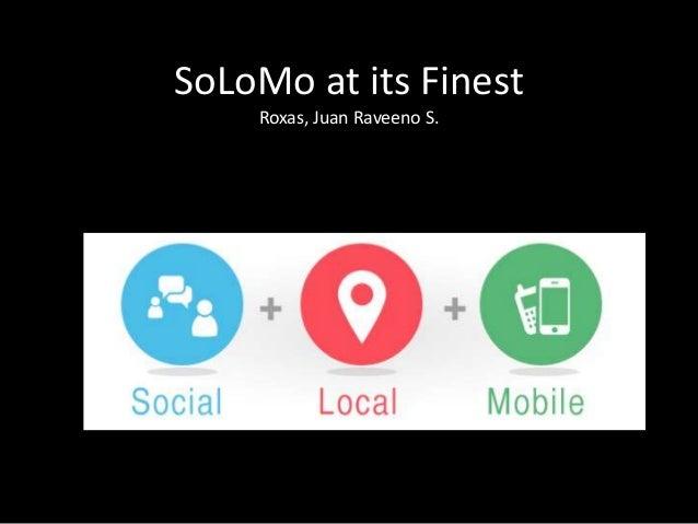 SoLoMo at its Finest Roxas, Juan Raveeno S.