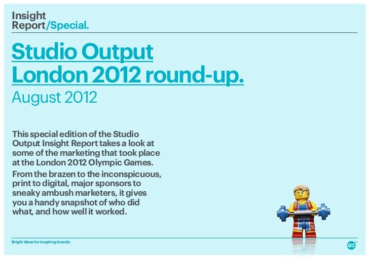 InsightReport/Special.        Studio OutputLondon 2012 round-up.August 2012This special edition of the StudioOutput Insi...