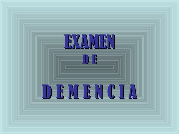 EXAMEN D E D E M E N C I A