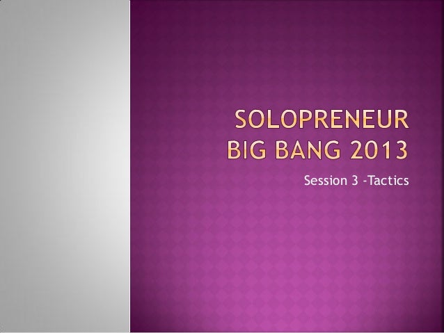 Solopreneur Big Bang 2013 Session 3