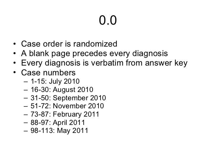 0.0 <ul><li>Case order is randomized </li></ul><ul><li>A blank page precedes every diagnosis </li></ul><ul><li>Every diagn...