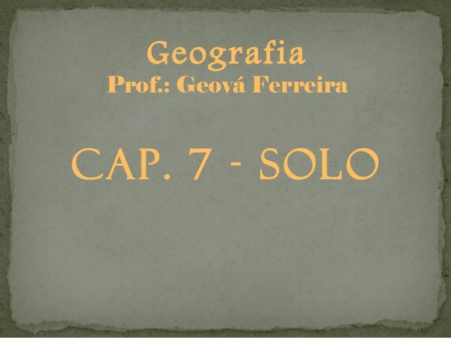 Geografia Prof.: Geová FerreiraCAP. 7 - Solo