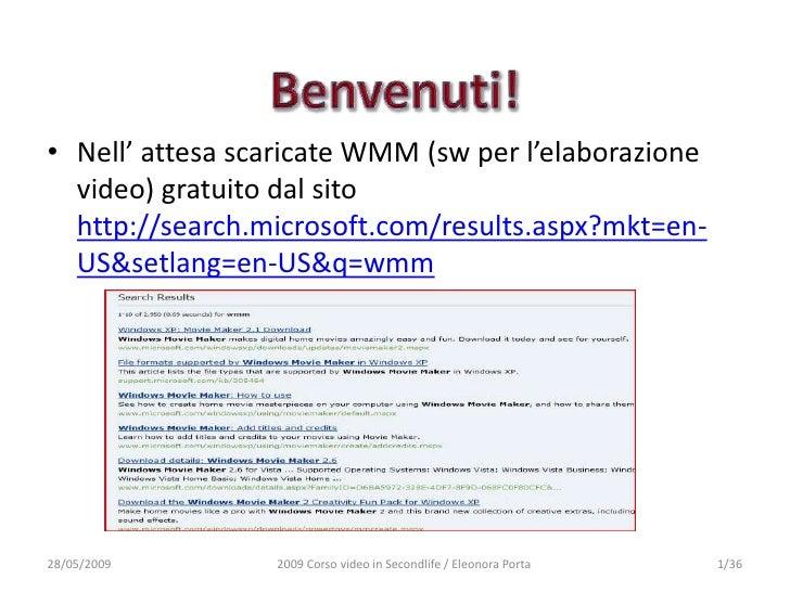 • Nell' attesa scaricate WMM (sw per l'elaborazione   video) gratuito dal sito   http://search.microsoft.com/results.aspx?...