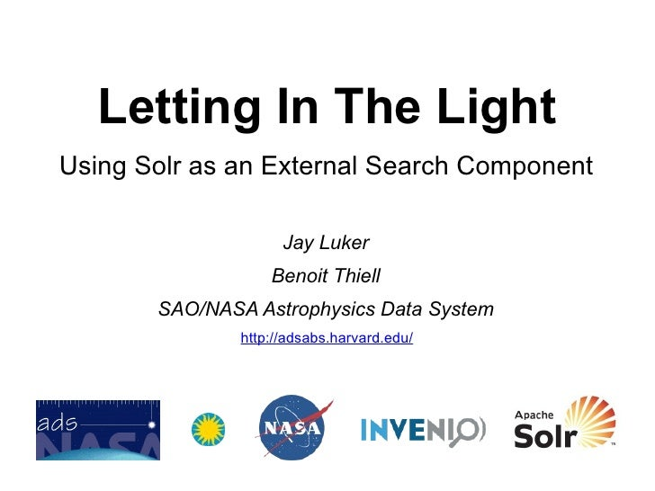 Letting In The Light Using Solr as an External Search Component Jay Luker Benoit Thiell SAO/NASA Astrophysics Data System ...