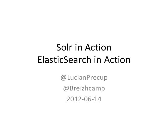 Solr in Action ElasticSearch in Action @LucianPrecup @Breizhcamp 2012-06-14