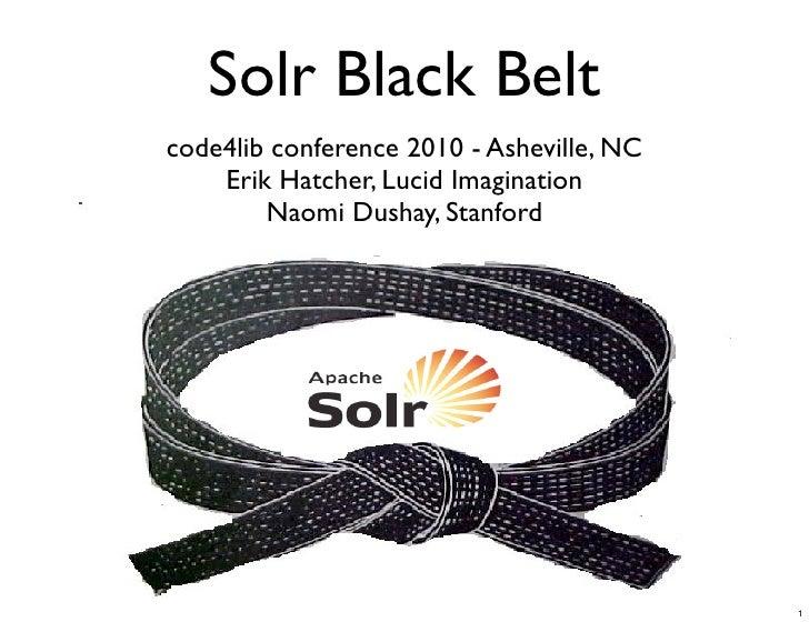 Solr Black Belt code4lib conference 2010 - Asheville, NC     Erik Hatcher, Lucid Imagination         Naomi Dushay, Stanfor...