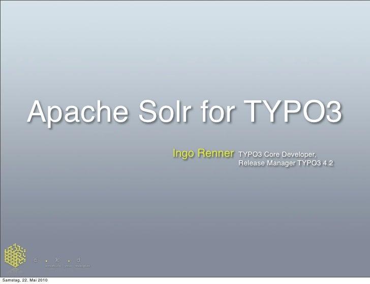 Apache Solr for TYPO3                         Ingo Renner   TYPO3 Core Developer,                                       Re...