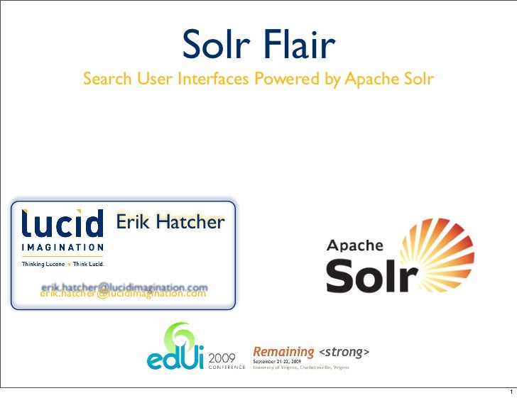 Solr Flair         Search User Interfaces Powered by Apache Solr                   Erik Hatcher   erik.hatcher@lucidimagin...