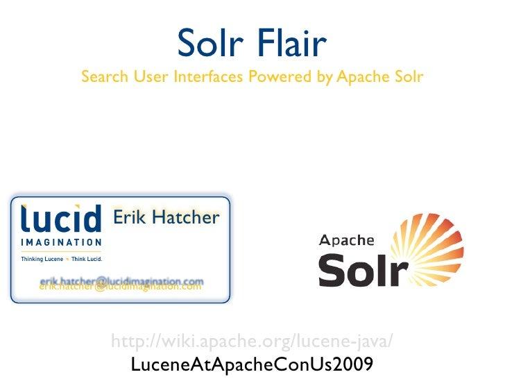 Solr Flair         Search User Interfaces Powered by Apache Solr                   Erik Hatcher   erik.hatcher@lucidimagin...