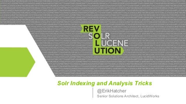 Solr Indexing and Analysis Tricks @ErikHatcher Senior Solutions Architect, LucidWorks