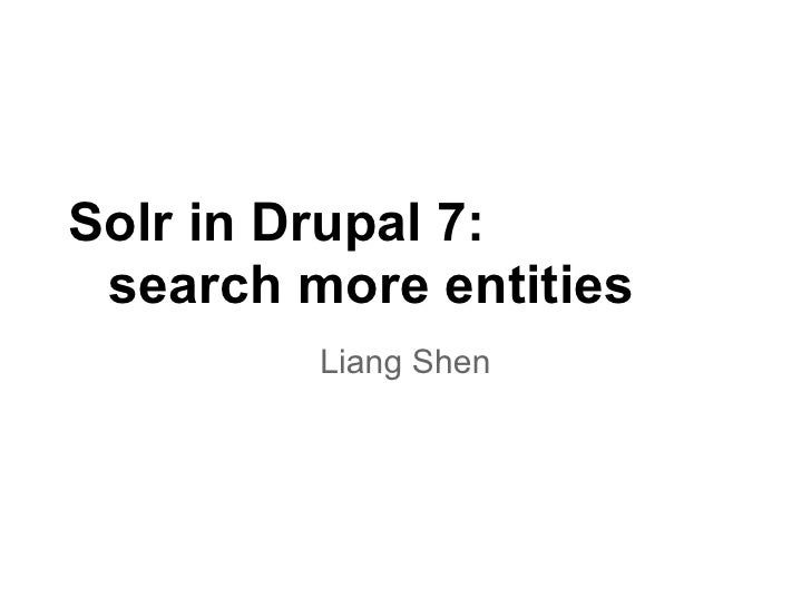 Solr in Drupal 7: search more entities         Liang Shen