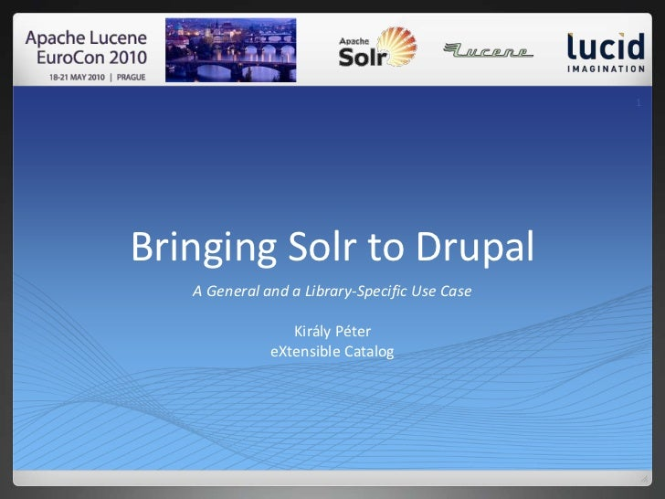 Bringing Solr to Drupal<br />1<br />A General and a Library-Specific Use CaseKirály PétereXtensible Catalog<br />