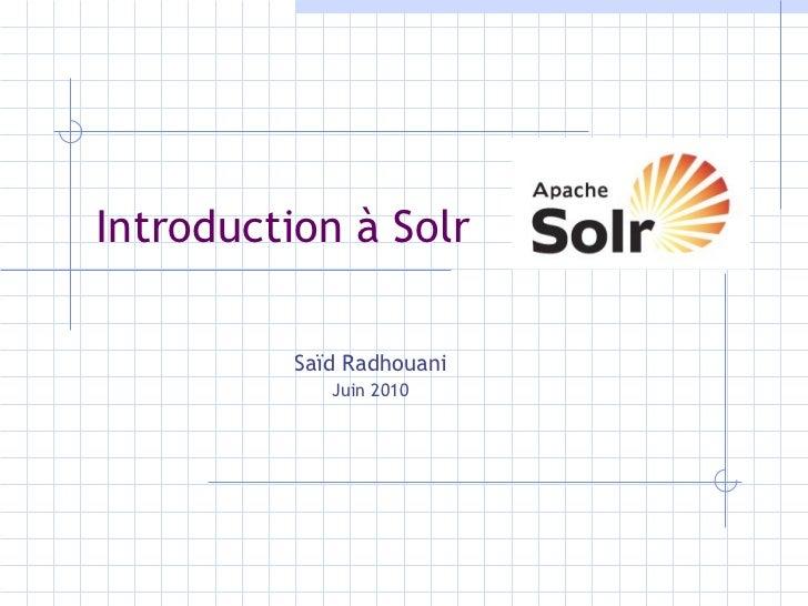 Introduction à Solr Saïd Radhouani Juin 2010