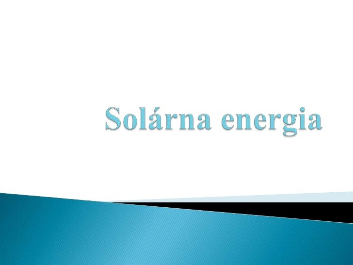    solárna energia odkazuje na energiu, ktorá je získaná    z priameho slnečného žiarenia.