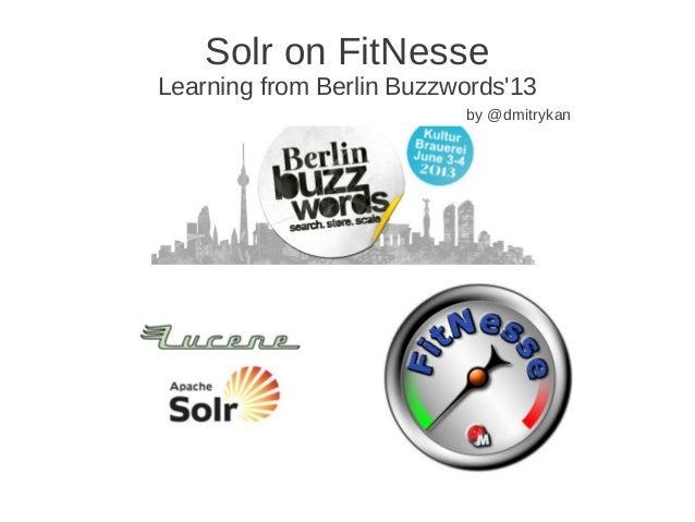 Solr on FitNesseLearning from Berlin Buzzwords13by @dmitrykan