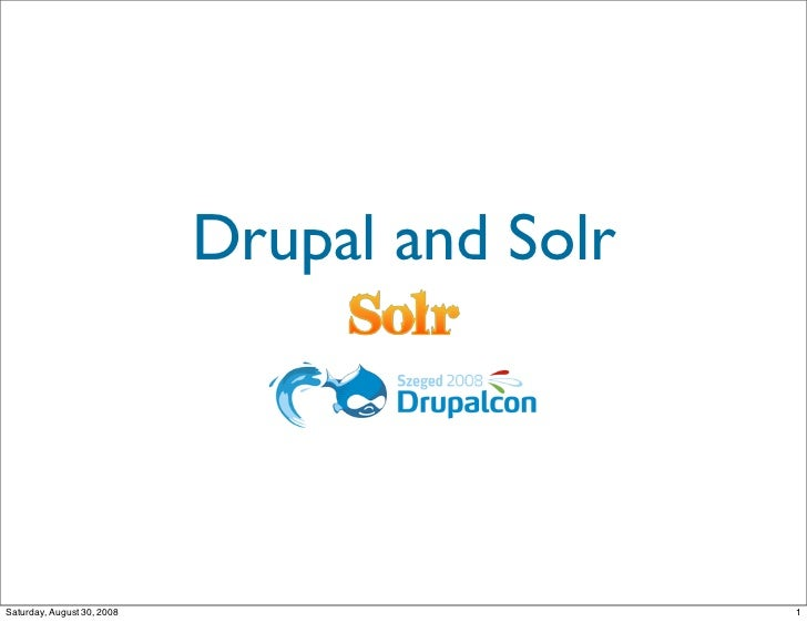 Drupal and Solr     Saturday, August 30, 2008                     1