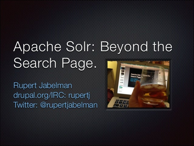 Apache Solr: Beyond the Search Page. Rupert Jabelman drupal.org/IRC: rupertj Twitter: @rupertjabelman