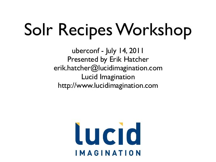 Solr Recipes Workshop         uberconf - July 14, 2011        Presented by Erik Hatcher   erik.hatcher@lucidimagination.co...