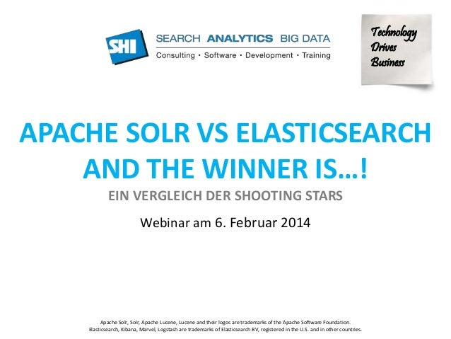 Technology  Drives  Business  APACHE SOLR VS ELASTICSEARCH  AND THE WINNER IS…!  EIN VERGLEICH DER SHOOTING STARS  Webinar...