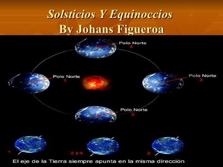 Solsticios Y Equinoccios   By Johans Figueroa