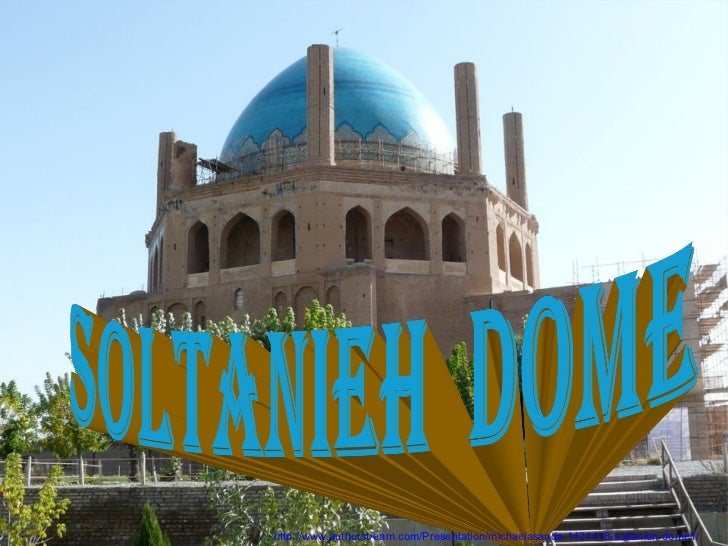 http://www.authorstream.com/Presentation/michaelasanda-1424418-soltanieh-dome1/