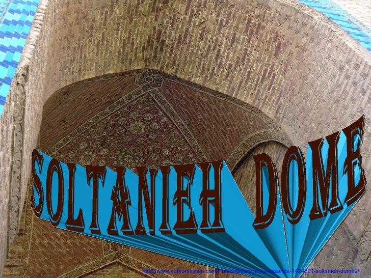 http://www.authorstream.com/Presentation/michaelasanda-1424801-soltanieh-dome2/