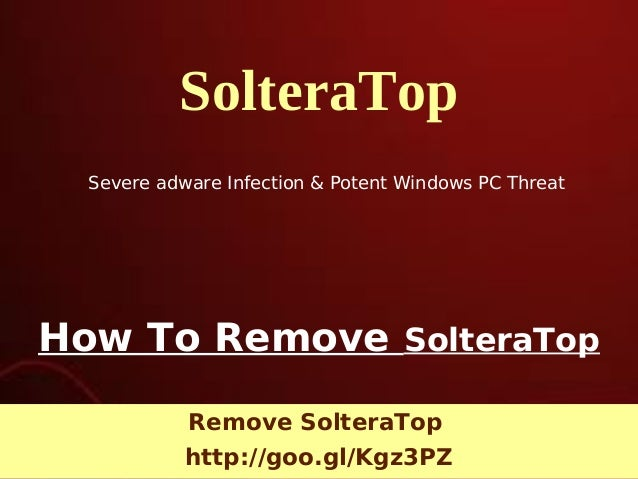 SolteraTop Severe adware Infection & Potent Windows PC Threat  How To Remove SolteraTop Remove SolteraTop http://goo.gl/Kg...