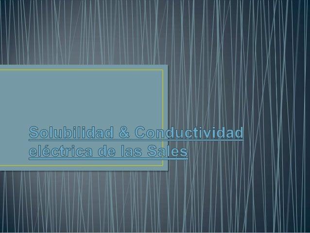 Solubilidad & conductividad eléctrica de las sales