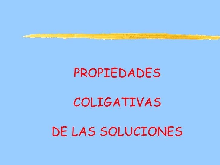 PROPIEDADES  COLIGATIVASDE LAS SOLUCIONES