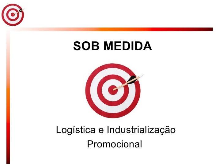SOB MEDIDA Logística e Industrialização Promocional