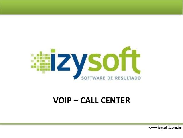 www.izysoft.com.br VOIP – CALL CENTER