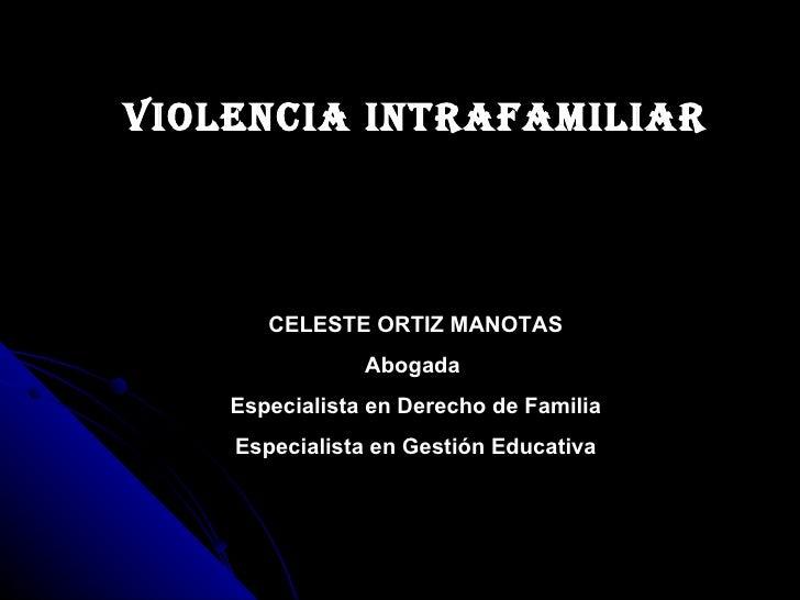 Violencia intrafamiliar       CELESTE ORTIZ MANOTAS                Abogada    Especialista en Derecho de Familia    Especi...