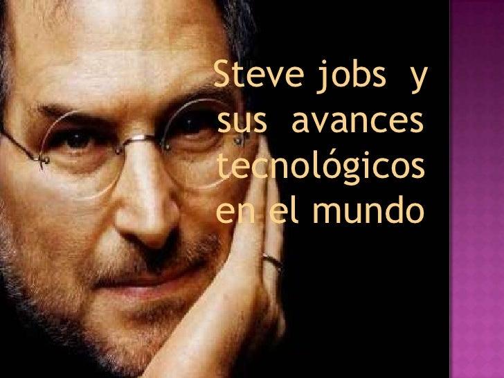 Steve jobs ysus avancestecnológicosen el mundo