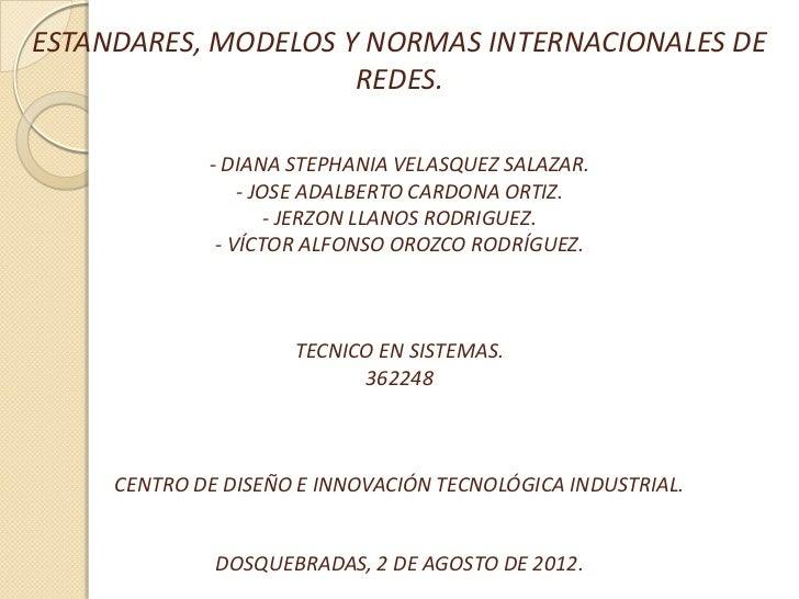 ESTANDARES, MODELOS Y NORMAS INTERNACIONALES DE                     REDES.             - DIANA STEPHANIA VELASQUEZ SALAZAR...