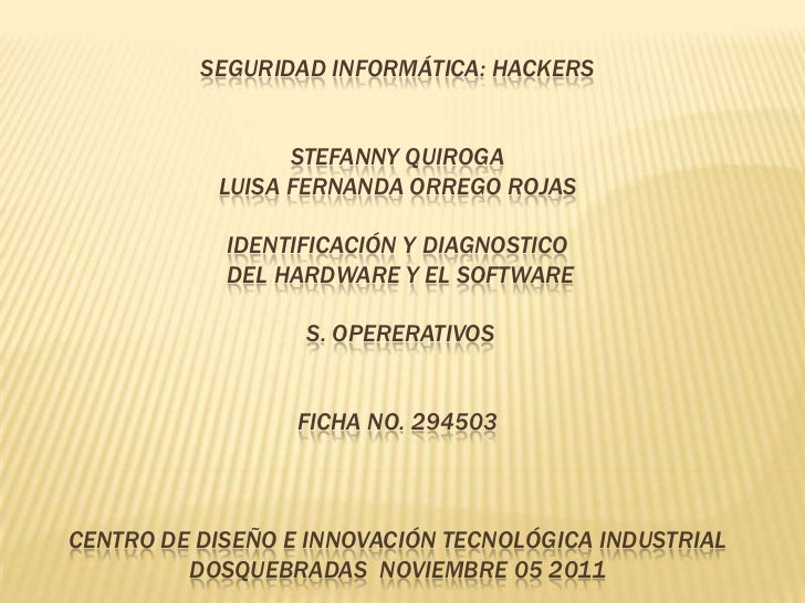 SEGURIDAD INFORMÁTICA: HACKERS                 STEFANNY QUIROGA           LUISA FERNANDA ORREGO ROJAS            IDENTIFIC...